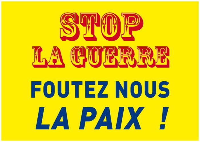 Stop la guerre - foutez-nous la paix !