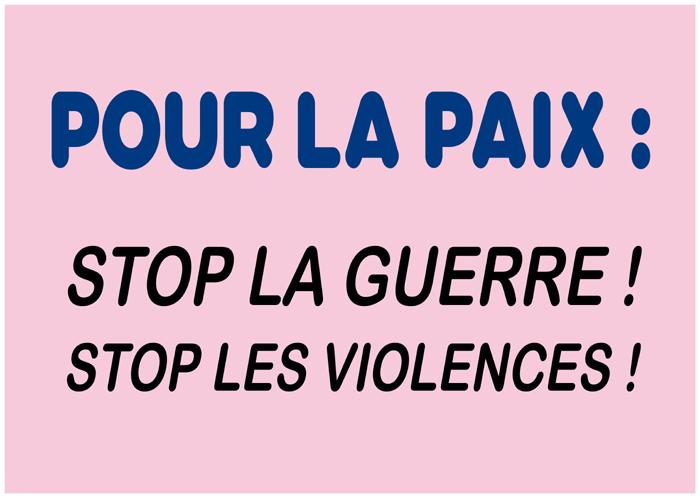 Pour la paix : stop la guerre ! stop les violences !